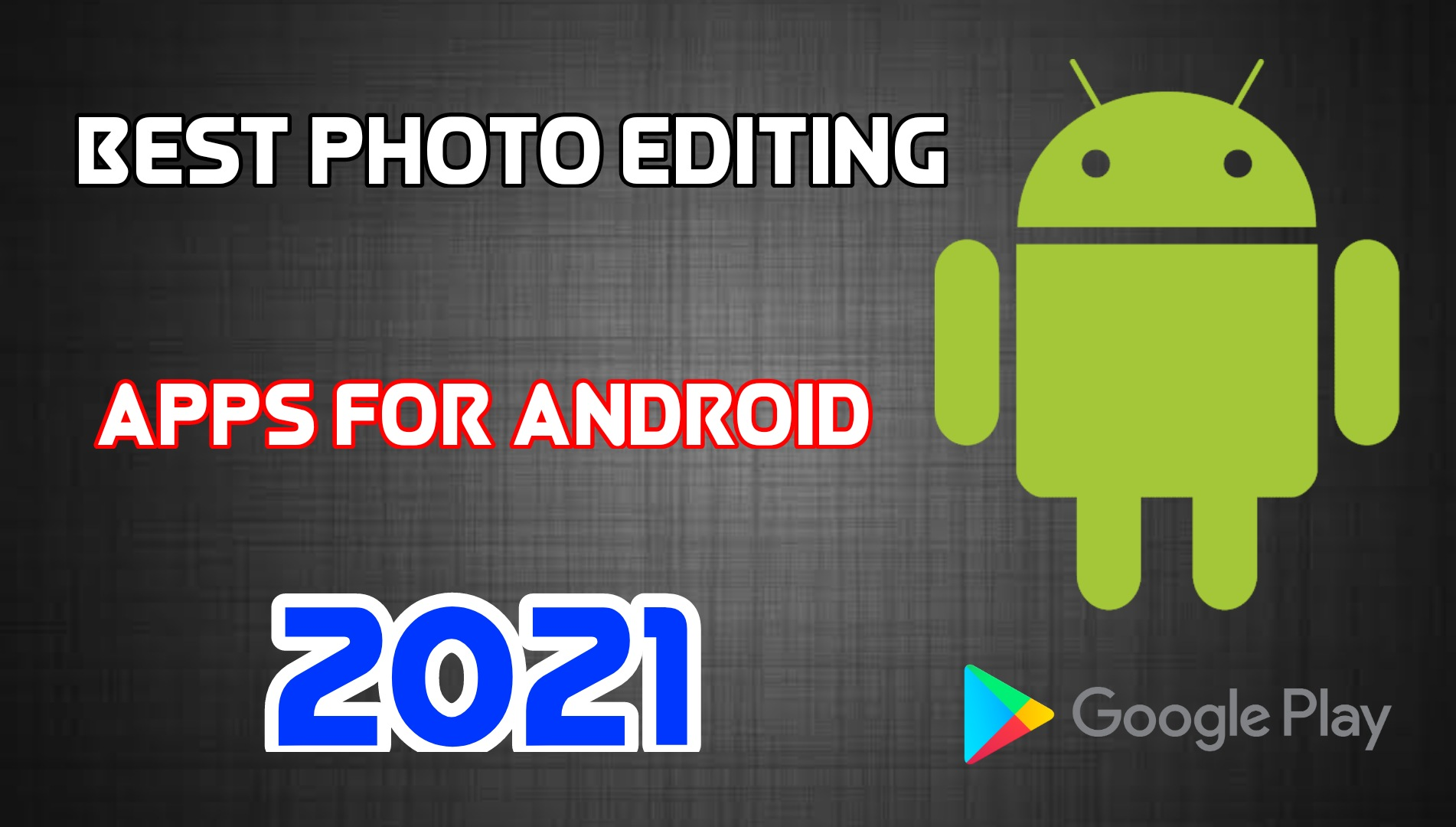 Top 3 Best Photo Editing Apps for Android 2021